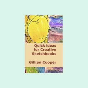 Quick Ideas for Creative Sketchbooks by Gillian Cooper
